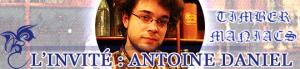 """Timber Maniacs """"Hors-série"""" : Antoine Daniel"""