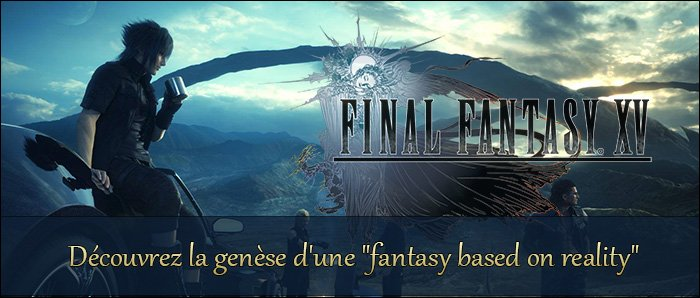 La genèse de Final Fantasy XV